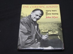 The Certain Sound. John Wyer. Thirty Years of Motor Racing. 1st 1981 HB