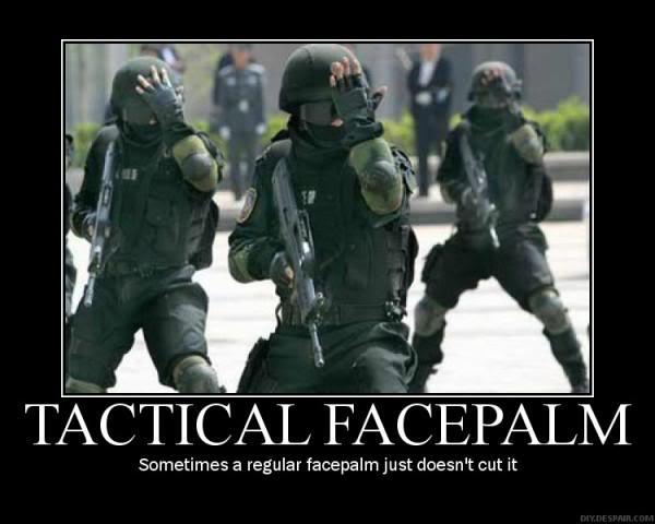 [Image: tactical_facepalm.jpg]